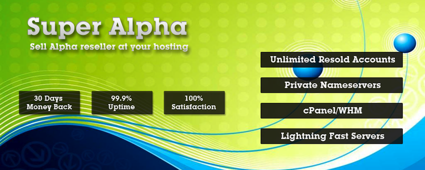 Super Alpha Reseller Hosting :: Sell Alpha Reseller hosting to your others. Best is you want to start your own hosting company